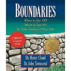 Boundaries - When to Say Yes, When to Say No--To Take Control of Your Life