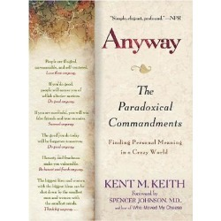 Anyway - The Paradoxical Commandments: Finding Personal Meaning in a Crazy World