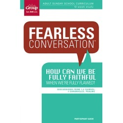 Fearless Conversation - How Can We Be Fully Faithful When We're Fully Flawed? Participant Guide