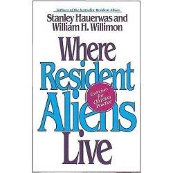 Where Resident Aliens Live - Exercises for Christian Practice
