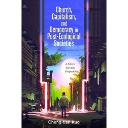 Church, Capitalism, and Democracy in Post-Ecological Societies - A Chinese Christian Perspective