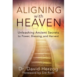 Aligning with Heaven - Unleashing Ancient Secrets to Power, Blessing and Harvest
