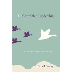 UnCorinthian Leadership - Thematic Reflections on 1 Corinthians