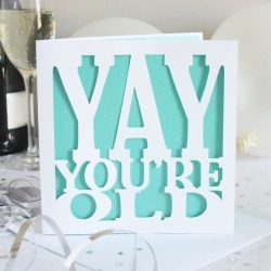 Yay You're Old Birthday Card