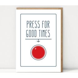 Press For Good Times Greetings Card