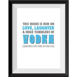 House Is Run On Love And Vodka' Personalised Print