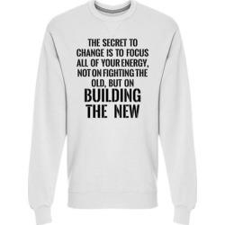 Secret To Change Is Focus Phrase Sweatshirt Men's -Image by Shutterstock (L), White(cotton) found on Bargain Bro Philippines from Overstock for $24.99