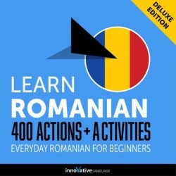 Learn Romanian: 400 Actions + Activities - Everyday Romanian for Beginners (Deluxe Edition) - Download