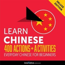 Learn Chinese: 400 Actions + Activities - Everyday Chinese for Beginners (Deluxe Edition) - Download