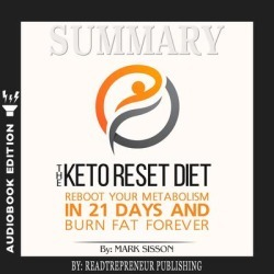 Summary of The Keto Reset Diet: Reboot Your Metabolism in 21 Days and Burn Fat Forever by Mark Sisson and Brad Kearns - Download