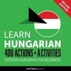 Learn Hungarian: 400 Actions + Activities - Everyday Hungarian for Beginners (Deluxe Edition) - Download