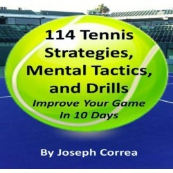 114 Tennis Strategies, Mental Tactics, and Drills: Improve Your Game in 10 Days - Download