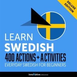 Learn Swedish: 400 Actions + Activities - Everyday Swedish for Beginners (Deluxe Edition) - Download