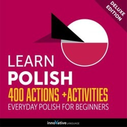 Learn Polish: 400 Actions + Activities - Everyday Polish for Beginners (Deluxe Edition) - Download