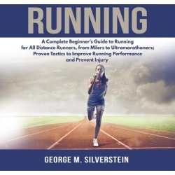Running: A Complete Beginner's Guide to Running for All Distance Runners, from Milers to Ultramarathoners; Proven Tactics to Improve Running Performance and Prevent Injury - Download
