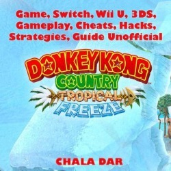 Donkey Kong Tropical Freeze Game, Switch, Wii U, 3DS, Gameplay, Cheats, Hacks, Strategies, Guide Unofficial - Download
