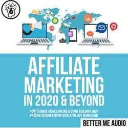 Affiliate Marketing in 2020 & Beyond: How to Make Money Online & Start Building Your Passive Income Empire with Affiliate Marketing - Download