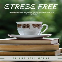 Stress Free: An Affirmations Bundle for Stress Management and Anxiety Relief - Download