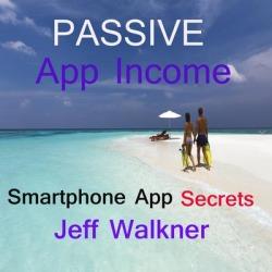 Passive App Income -an internet marketers smartphone app income secrets - Download