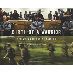 Birth of a Warrior: Ten Weeks in Basic Training [Paperback] Jones, Raymond McCrea