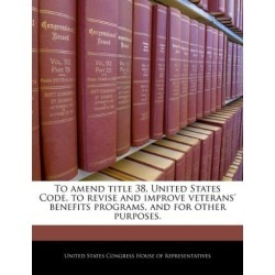To amend title 38, United States Code, to revise and improve veterans' benefits programs, and for other purposes. [Paper