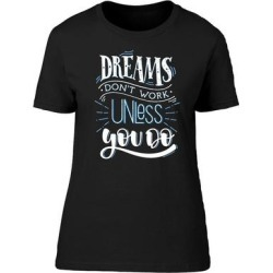 Dreams Dont Work Unless Quote Tee Women's -Image by Shutterstock (L), Black(cotton, Graphic) found on Bargain Bro Philippines from Overstock for $14.24