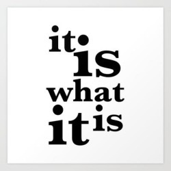 Art Print | It Is What It Is by Aledan - X-Small - Society6 found on Bargain Bro India from Society6 for $15.19