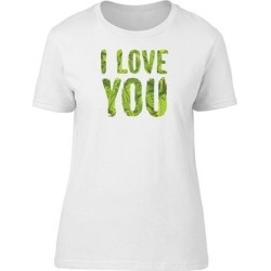 I Love You In Green Foliage Tee Women's -Image by Shutterstock (XXL), White(cotton, Graphic)
