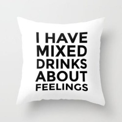 Couch Throw Pillow | I Have Mixed Drinks About Feelings by Creativeangel - Cover (16