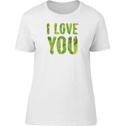 I Love You In Green Foliage Tee Women's -Image by Shutterstock (M), White(cotton, Graphic)