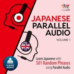 Japanese Parallel Audio - Learn Japanese with 501 Random Phrases using Parallel Audio - Volume 1 - Download
