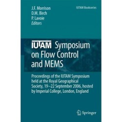 Iutam Symposium on Flow Control and Mems: Proceedings of the Iutam Symposium Held at the Royal Geographical Society, 19-22 September 2006, Hosted by Imperial College, London, England