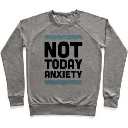 Not Today, Anxiety Pullover from LookHUMAN