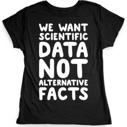 We Want Scientific Data Not Alternative Facts White Font T-Shirt from LookHUMAN found on Bargain Bro Philippines from LookHUMAN for $21.99