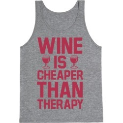 Wine is Cheaper Than Therapy Tank Top from LookHUMAN