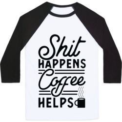 Shit Happens Coffee Helps Baseball Tee from LookHUMAN
