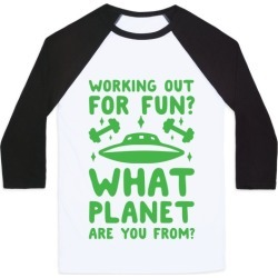 Working Out For Fun? What Planet Are You From? Baseball Tee from LookHUMAN