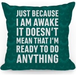 Just Because I'm Awake Doesn't Mean That I'm Ready To Do Anything Throw Pillow from LookHUMAN found on Bargain Bro Philippines from LookHUMAN for $26.99