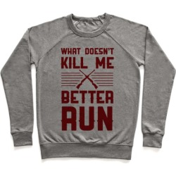 What Doesn't Kill Me Better Run Pullover from LookHUMAN
