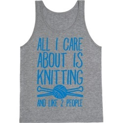 All I Care About Is Knitting And Like 2 People Tank Top from LookHUMAN