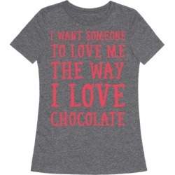 I Want Someone To Love My The Way I Love Chocolate T-Shirt from LookHUMAN