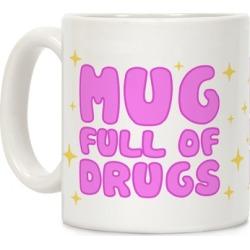 Mug Full Of Drugs Mug from LookHUMAN