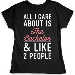All I Care About is the Bachelor and like 2 People T-Shirt from LookHUMAN