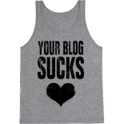 Your Blog SUCKS Tank Top from LookHUMAN