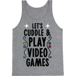 Let's Cuddle and Play Video Games Tank Top from LookHUMAN