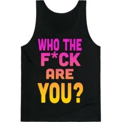 Who the F*** Are You?! (dark) Tank Top from LookHUMAN