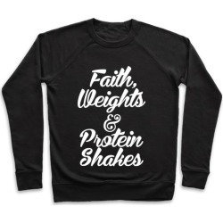 Faith, Weights & Protein Shakes Pullover from LookHUMAN