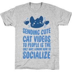 Sending Cute Cat Videos To People Is The only Way I Know How To Socialize T-Shirt from LookHUMAN
