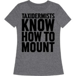 Taxidermists Know How to Mount T-Shirt from LookHUMAN