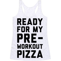 Ready For My Pre-Workout Pizza Racerback Tank from LookHUMAN